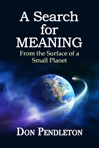 A Search For Meaning from the Surface of a Small Planet by Don Pendleton