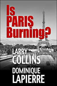 Is Paris Burning by Larry Collins and Dominique Lapierre