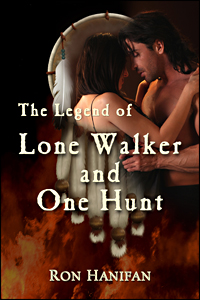 The Legend of Lone Walker and One Hunt by Ron Hanifan