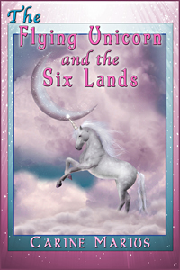 The Flying Unicorn and the Six Lands by Carine Marius